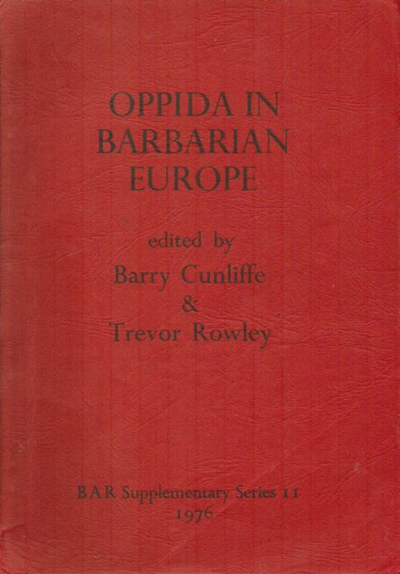 Image for Oppida: The Beginnings of Urbanisation in Barbarian Europe, Papers Presented to a Conference at Oxford, October 1975 (BAR Supplementary Series II)