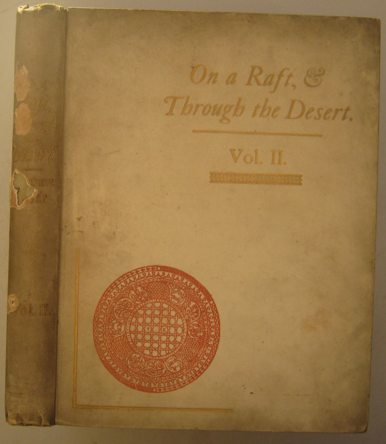 Image for On a Raft and Through the Desert, The Narrative of an Artist's Journey through Northern Syria and Kurdistan, by the Tigris to Mosul and Baghdad, and of a return Journey across the desert by the Euphrates and Palmyra to Damascus, over the Anti-Lebanon to Baalbek and Beyrout, 2 Volumes