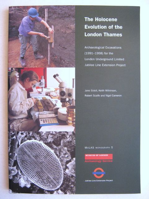 Image for The Holocene Evolution of the London Thames :Archaeological Excavations (1991-1998) for the London Underground Limited Jubilee Line Extension Project (MoLAS Monograph 5)