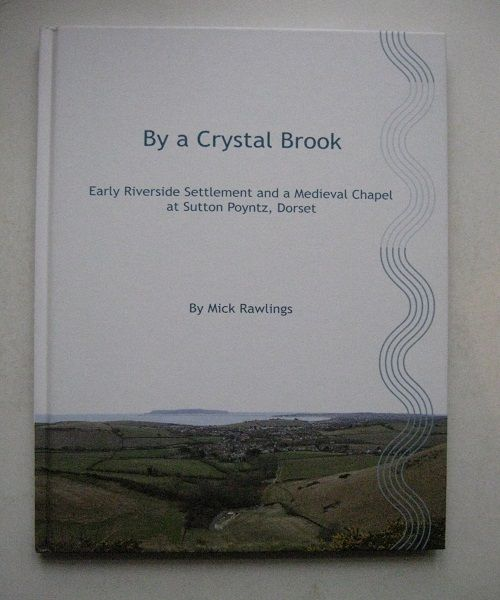 By a Crystal Brook, :Early Riverside Settlement and a Medieval Chapel at Sutton Poyntz, Dorset