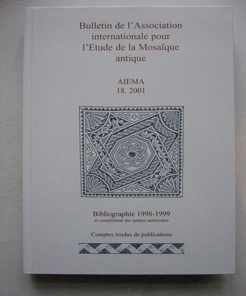 Image for Bulletin de l'Association Internationale Pour l'etude de la Mosaique Antique, AIEMA, 18. 2001, :Bibliographie 1998-1999 et Complement Des Annees Anterieures