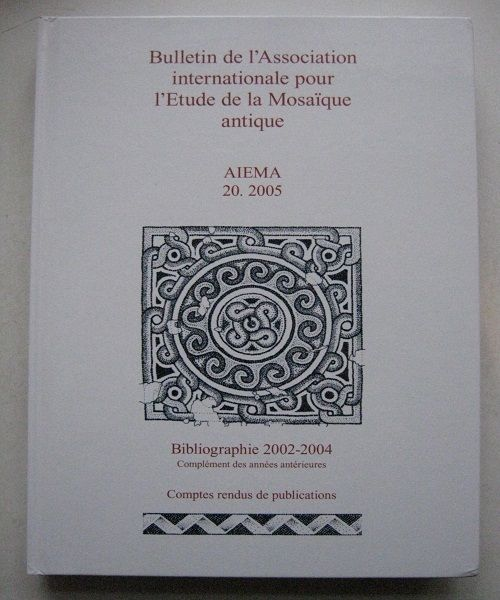 Image for Bulletin de l'Association Internationale Pour l'etude de la Mosaique Antique, AIEMA, 20. 2005, :Bibliographie 2002-2004 et Complement Des Annees Anterieures