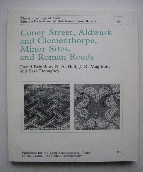 Image for Coney Street, Aldwark and Clementhorpe, Minor Sites, and Roman Roads :(Archaeology of York Volume 6 Fascicule 1)