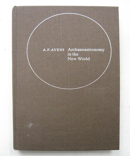 Image for Archaeoastronomy in the New World, :American Primitive Astronomy, Proceedings of an International Conference held at Oxford University, September 1981