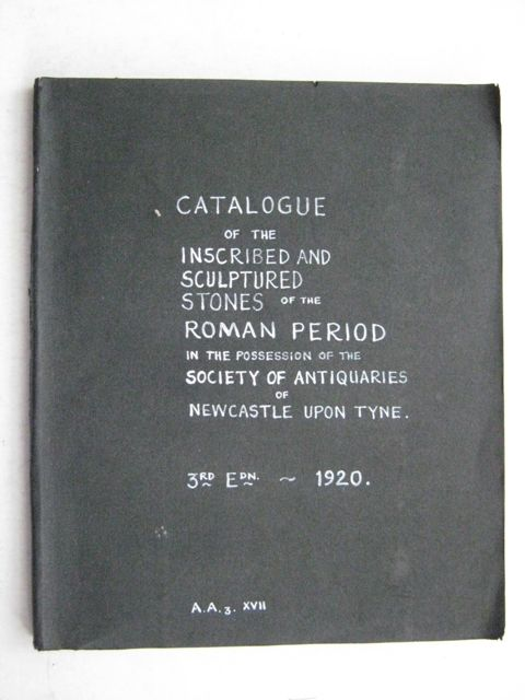 Image for Catalogue of the Inscribed Sculptured Stones of the Roman Period :In the Possession of the Society of Antiquaries of Newcastle-upon-Tyne: 3rd Series volume xvii