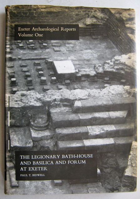Image for The Legionary Bath-House and Basilica and Forum at Exeter :Exeter Archaeologial Reports: Volume I