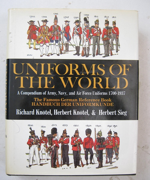 Image for Uniforms of the World :A Compendium of Army, Navy, and Air Force Uniforms, 1700-1937