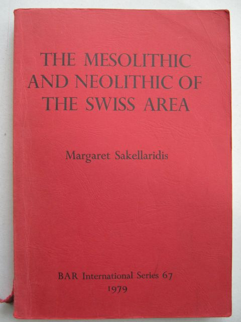 Image for THE ECONOMIC EXPLOITATION OF THE SWISS AREA IN THE MESOLITHIC AND NEOLITHIC PERIODS :(Int Ser No 67)