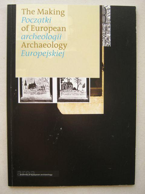 The Making of European Archaeology (Poczatki Archeologii Europejskiej) :