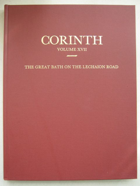 Image for Corinth: Volume XVII :Results of excavations conduced by The American School of Classical Studies at Athens, Volume XVII, The Great Bath on the Lechaion Road
