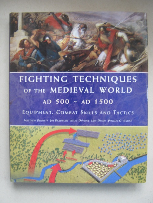 Image for Fighting Techniques of the Medieval World AD 500 - AD 1500 :Equipment, Combat Skills and Tactics