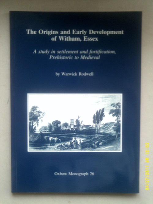 Image for The Origins and Early Development of Witham, Essex :A study in settlement and fortification, Prehistoric to Medieval