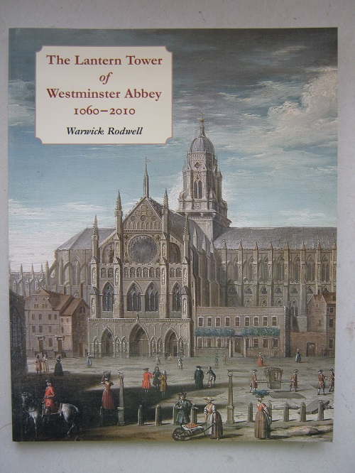 Image for The Lantern Tower of Westminster Abbey 1060-2010 :Reconstructing its History and Architecture