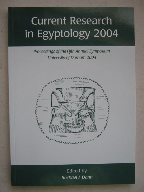 Current Research in Egyptology 2004 :Proceedings of the Fifth Annual Symposium which took place at the University of Durham, January 2004