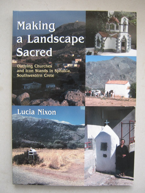 Image for Making a Landscape Sacred :Outlying Churches and Icon Stands in Sphakia, Southwestern Crete