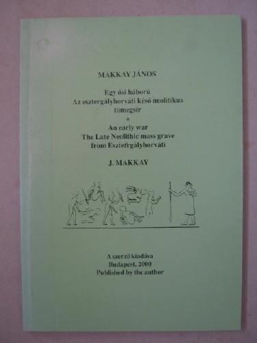Egy osi haboru: Az esztergalyhorvati keso neolithikus tomegsir (An early war: The Late Neolithic mass grave from Esztergalyhorvati) :