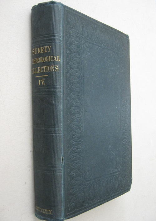 Surrey Archaeological Collections :Relating to the History and Antiquities of the County, Vol. IV