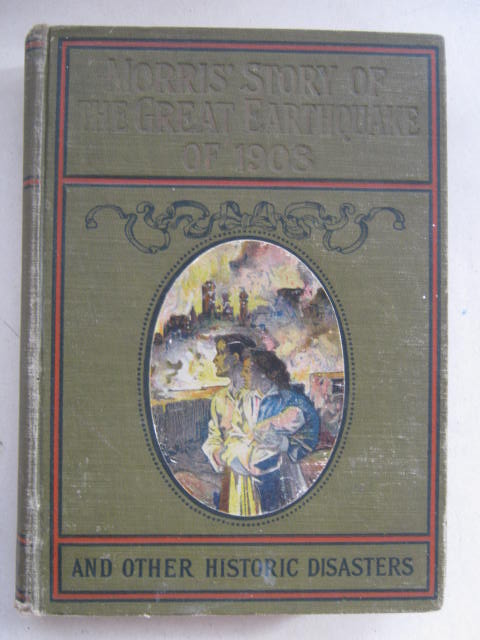 Image for Morris's Story of the Great Earthquake of 1908 and Other Historic Disasters :Embracing Two Books in One Volume