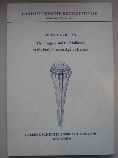 The Daggers and the Halberds of the Early Bronze Age in Ireland :Prahistorische Bronzefunde, Abteilung VI, Band 1