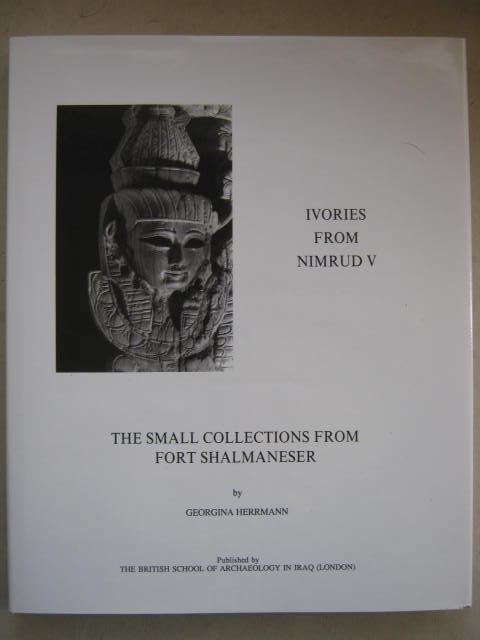 Image for The Small Collection from Fort Shalmaneser (Ivories from Nimrud, 1949-1963, Fascicule V) :