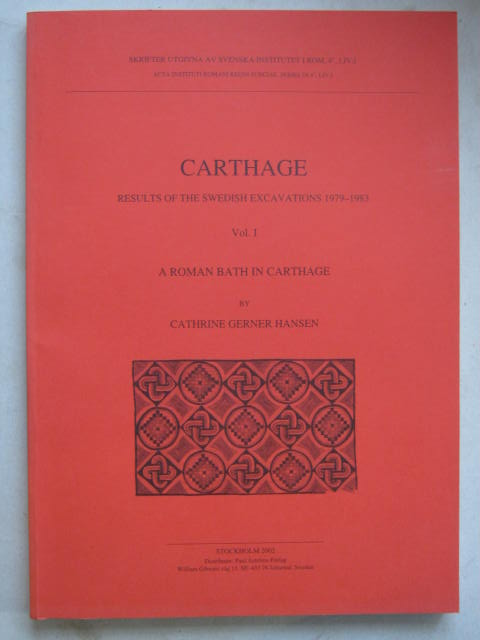 Image for Carthage: Results of the Swedish Excavations 1979-1983, Vol. I :A Roman Bath in Carthage (Skrifter Utgivna av Svenska Institutet i Rom, 4, LIV: I)