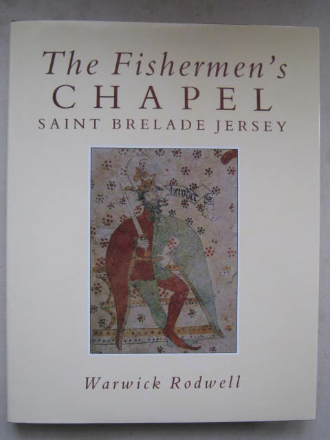 Image for The Fishermen's Chapel :Saint Brelade Jersey, Its Archaeology, Architecture, Wall Paintings and Conservation