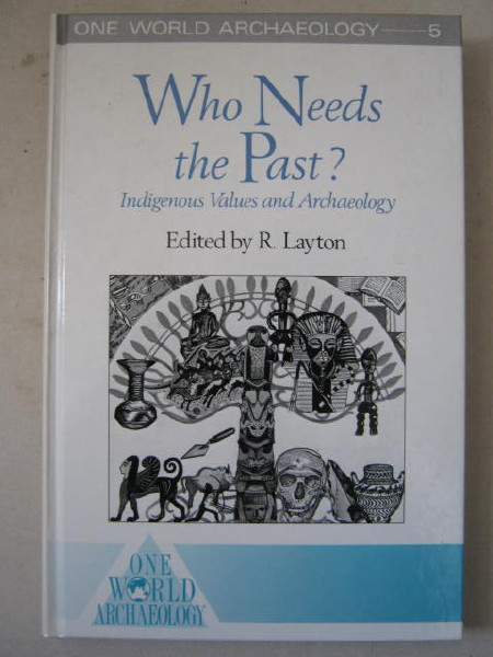 Image for Who Needs the Past? :Indigenous Values and Archaeology (One World Archaeology 5)
