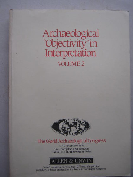 Image for Archaeological 'Objectivity' in Interpretation Vol. 2 :The World Archaeological Congress, 1-7 September 1986, Southampton and London