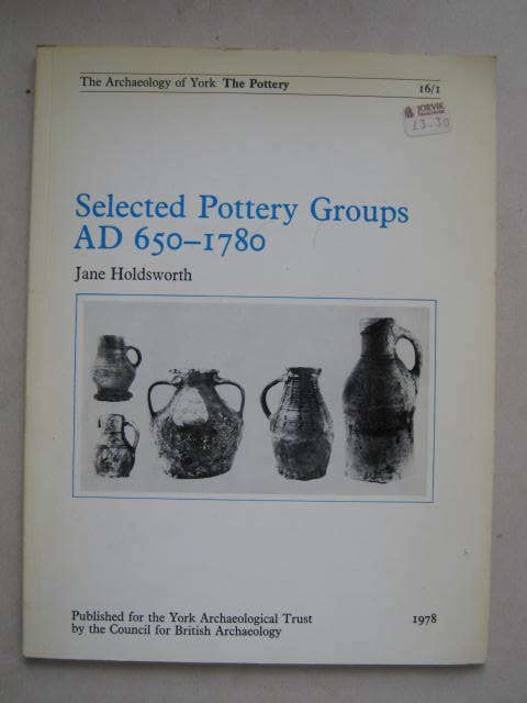 Image for Selected Pottery Groups AD 650-1780 :Archaeology of York 16/1