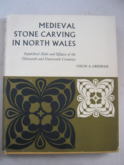 Image for Medieval Stone Carving in North Wales :Sepulchral Slabs and Effigies of the 13th & 14th Centuries