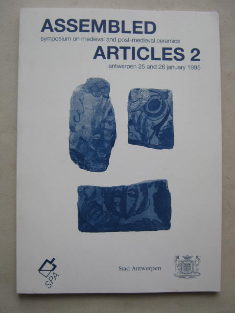 Image for Assembled Articles 2 :Symposium on Medieval and Post-Medieval Ceramics Antwerpen 25 and 26 January 1995