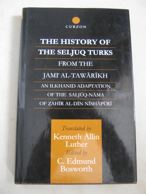 Image for The History of the Seljuq Turks :From the Jami' al-Tawarikh - An Ilkanid Adaption of the Saljuq-nama of Zahir al-Din Nishapuri