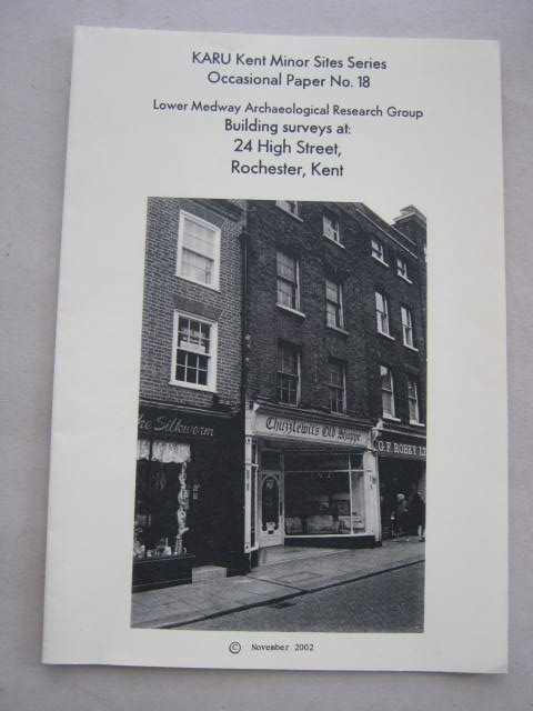 Image for Lower Medway Archaeological Research Group :Building surveys at: 24 High Street, Rochester, Kent (KARU Kent Minor Sites Series Occasional Paper No. 18)