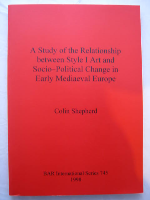 Image for A Study of the Relationship betwen Style I Art and Socio-Political Change in Early Mediaeval Europe :