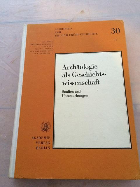 Archaologie als Geschichtswissenschaft - Studien und Untersuchungen :Schriften zur ur- und Fruhgeschichte