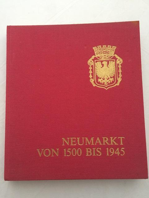 Neumarkt in der Oberpfalz von 1500 bis 1945 im Spiegel Bayerischer, Deutscher und Europaischer Geschichte :