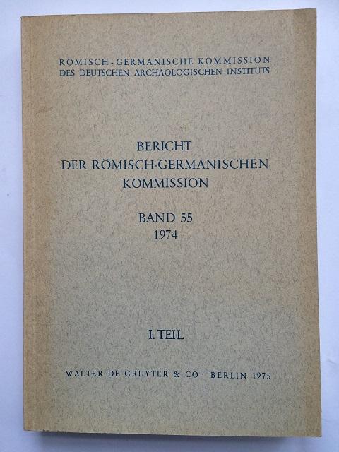 Romisch-Germanische Kommission des Deutschen Archaologischen Instituts :Bericht der Romisch-Germanischen Kommission, Band 55 1974, I. Teil