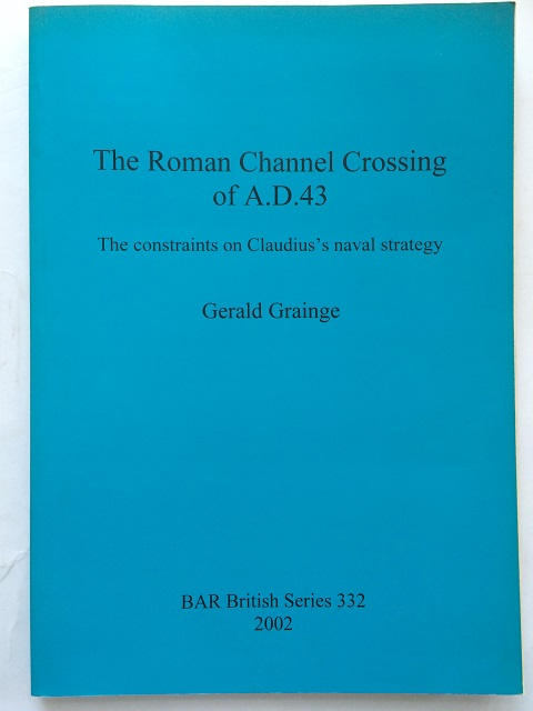 Image for The Roman Channel Crossing of A.D. 43: The Constraints on Claudius's Naval Strategy (BAR British Series 332) :