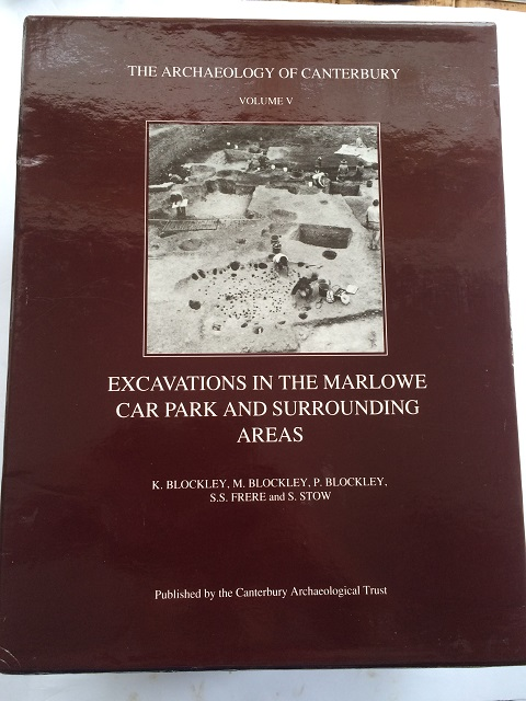 Image for EXCAVATIONS IN THE MARLOWE CAR PARK AND SURROUNDING AREAS, :The Archaeology of Canterbury Vol. V