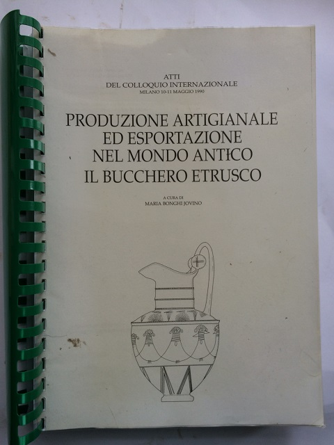 Produzione Artigianale ed Esportazione nel Mondo Antico il Bucchero Etrusco (Atti del Colloquio Internazionale Milano 10-11 Maggio 1990) :