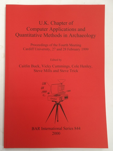Image for U.K. Chapter of Computer Applications and Quantitative Methods in Archaeology :Proceedings of the Fourth Meeting Cardiff University, 27 and 28 February 1999