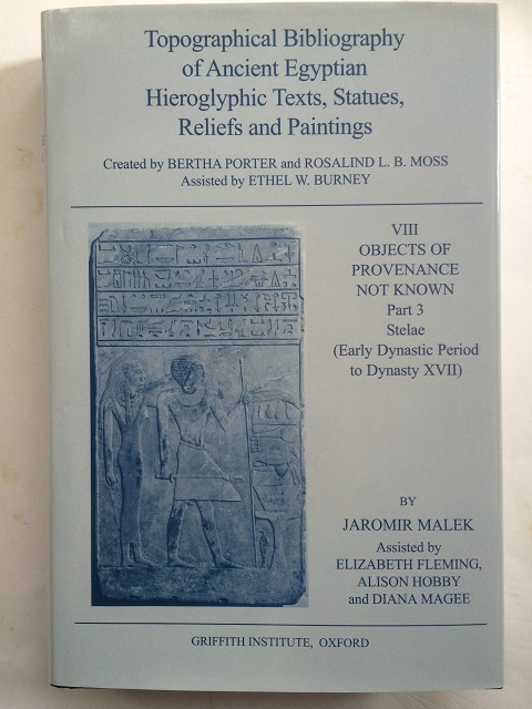 Image for Topographical Bibliographical of Ancient Egyptian Hieroglyphic Texts, Statues, Reliefs and Paintings :VIII Objects of Provenance Not Known, Part 3. Stelae (Early Dynastic Period to Dynasty XVII)
