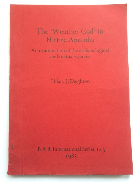 Image for The 'Weather-God' in Hittite Anatolia :An Examination of the Archaeological and Textual Sources