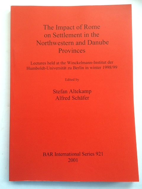 Image for The Impact of Rome on Settlement in the Northwestern and Danube Provinces :Lectures held at the Winckelmann-Institut der Humboldt-Universitat zu Berlin in winter 1998/99