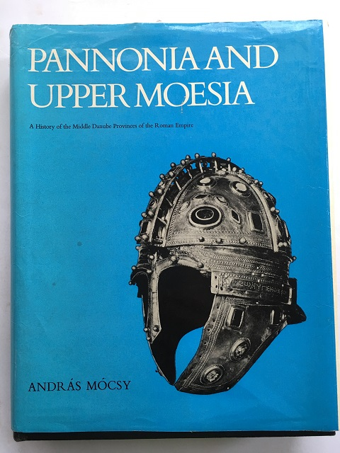 Image for Pannonia and Upper Moesia :A History of the Middle Danube Provinces of the Roman Empire, (translation edited by Sheppard Frere)