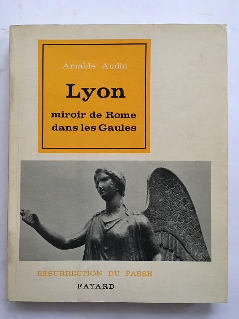 Lyon :miroir de Rome dans les Gaules