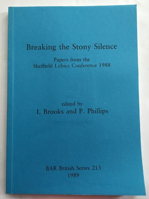 Breaking the Stony Silence :Papers from the Sheffield Lithics Conference 1988