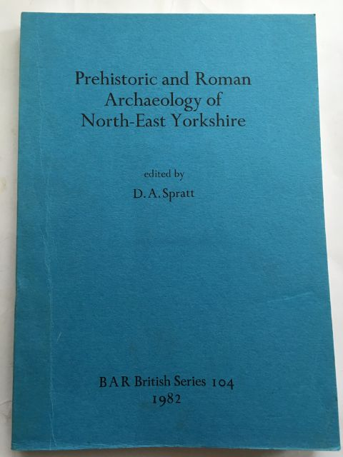 Prehistoric and Roman Archaeology of North-East Yorkshire :