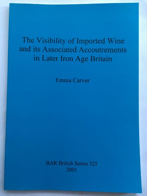 The Visibility of Imported Wine and its Associated Accoutrements in Later Iron Age Britain :