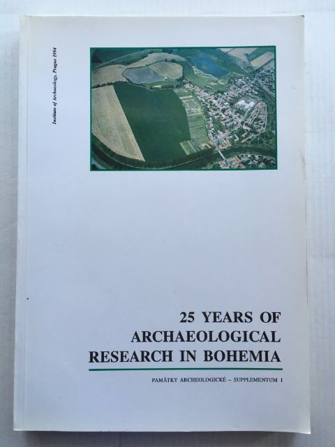 25 Years of Archaeological Research in Bohemia :On the Occasion of the 75th Anniversary of the Institute of Archaeology, Prague